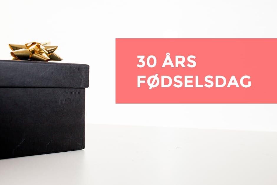 259074102eb 30 års fødselsdag - ideer og forslag til at holde fødselsdagsfesten!