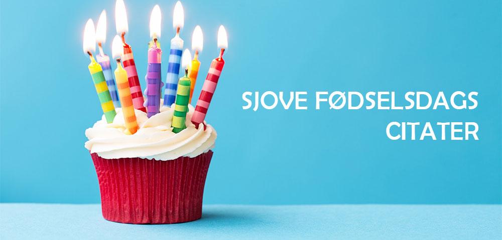 d0b8ccd5dff Sjove fødselsdags citater - Find et sjovt fødselsdagscitat lige her!