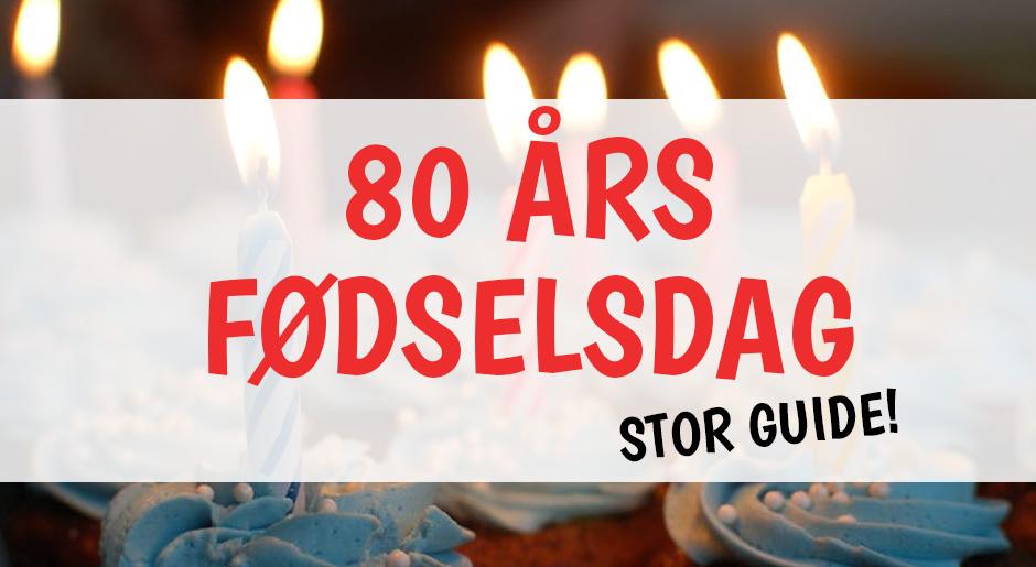 48826d5e22a 80 års Fødselsdag - Alt hvad du skal vide - hold den BEDSTE fest!
