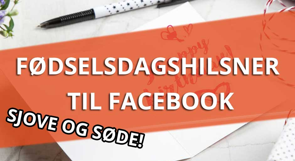 Sjove fødselsdagshilsner til Facebook - Søde og sjove tekster