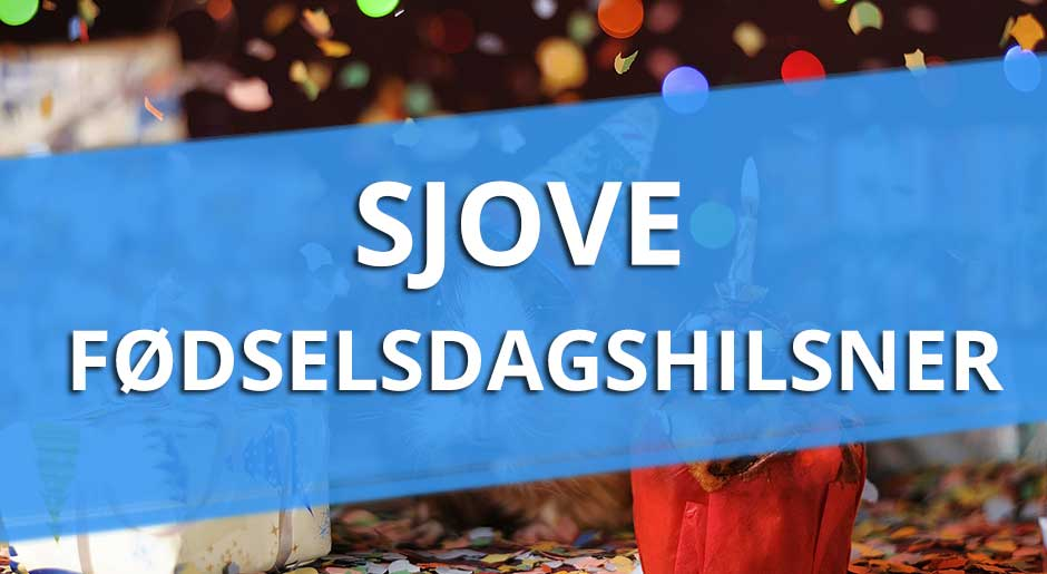 Sjove Fødselsdagshilsner - Tekst til en ekstra SJOV
